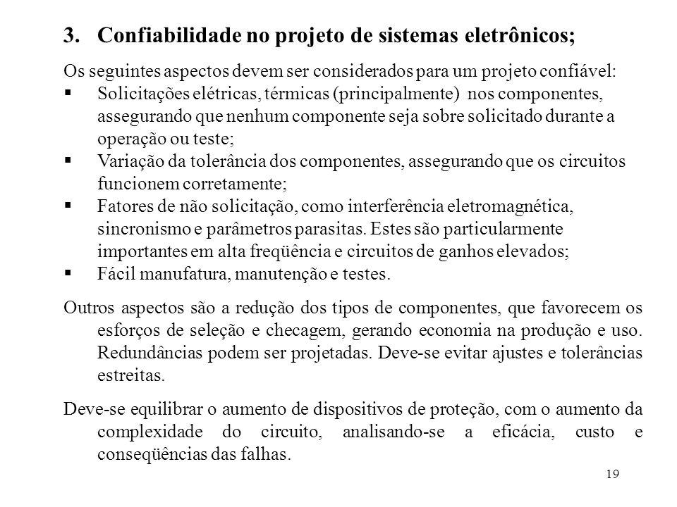 19 3.Confiabilidade no projeto de sistemas eletrônicos; Os seguintes aspectos devem ser considerados para um projeto confiável: Solicitações elétricas