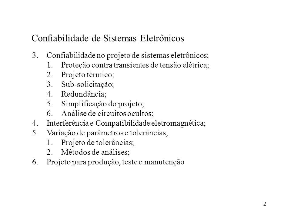 2 Confiabilidade de Sistemas Eletrônicos 3.Confiabilidade no projeto de sistemas eletrônicos; 1.Proteção contra transientes de tensão elétrica; 2.Proj