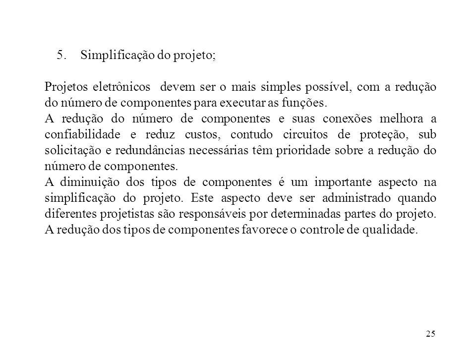 25 5.Simplificação do projeto; Projetos eletrônicos devem ser o mais simples possível, com a redução do número de componentes para executar as funções