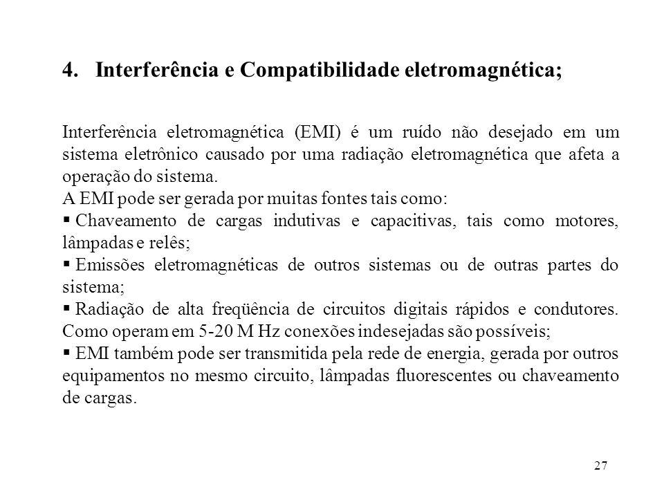 27 4.Interferência e Compatibilidade eletromagnética; Interferência eletromagnética (EMI) é um ruído não desejado em um sistema eletrônico causado por