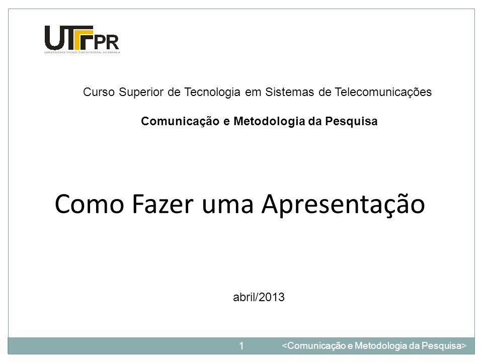 Como Fazer uma Apresentação 1 Curso Superior de Tecnologia em Sistemas de Telecomunicações Comunicação e Metodologia da Pesquisa abril/2013