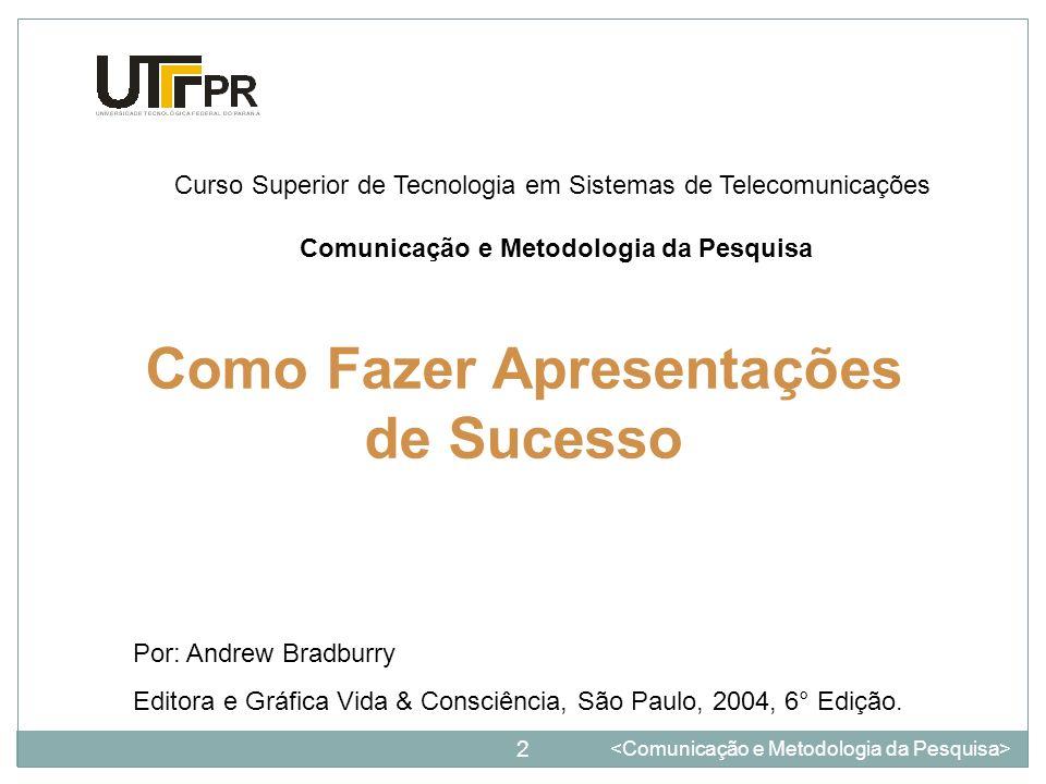 Como Fazer Apresentações de Sucesso 2 Curso Superior de Tecnologia em Sistemas de Telecomunicações Comunicação e Metodologia da Pesquisa Por: Andrew B