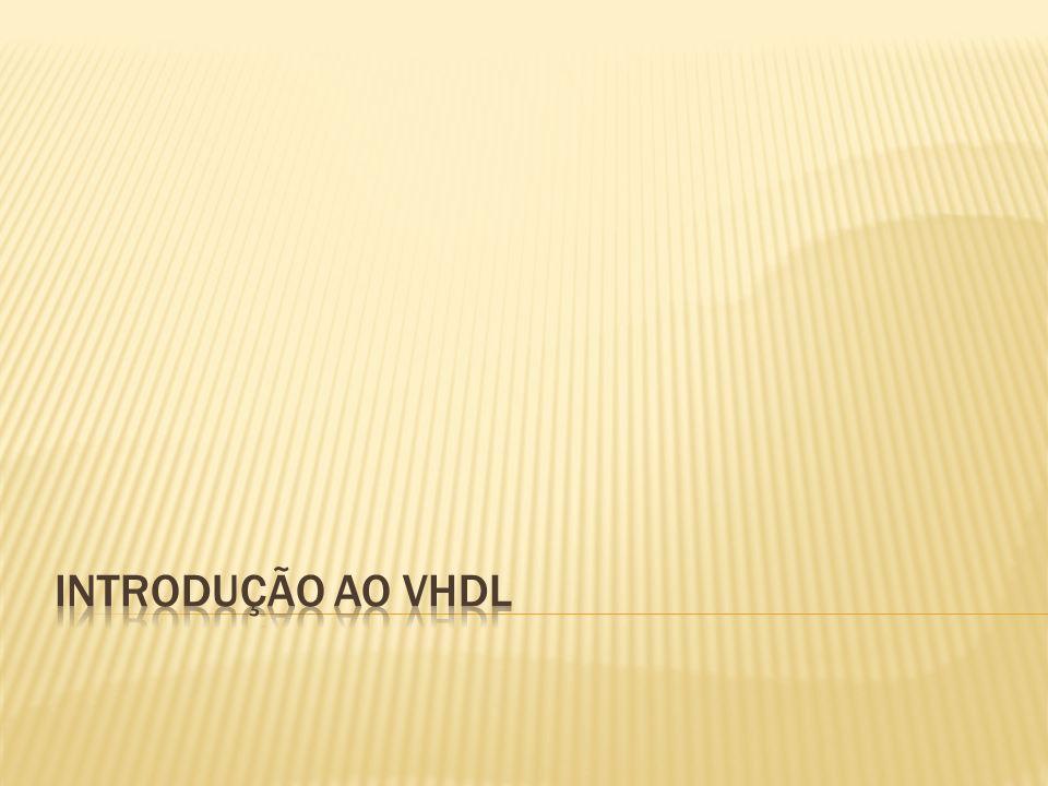 HDL – Hardware Description Languages – metodologia alternativa aos esquemáticos para descrição de circuitos digitais (Departamento de Defesa dos USA – 1980) VHDL – Very High Speed Integrated circuit Hardware Description Language.