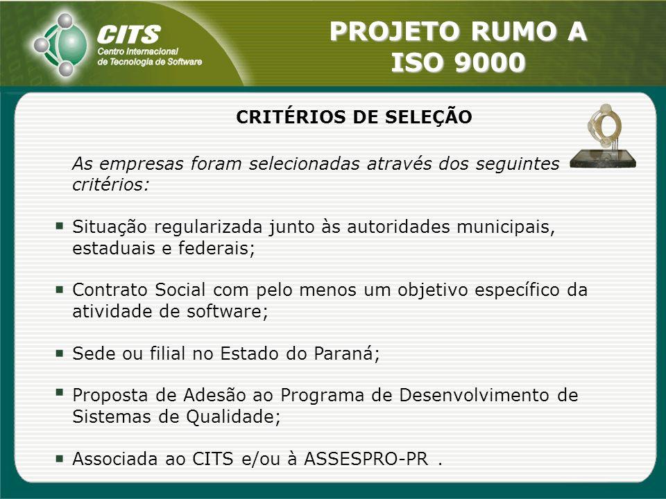 PROJETO RUMO A ISO 9000 CRITÉRIOS DE SELEÇÃO As empresas foram selecionadas através dos seguintes critérios: Situação regularizada junto às autoridade