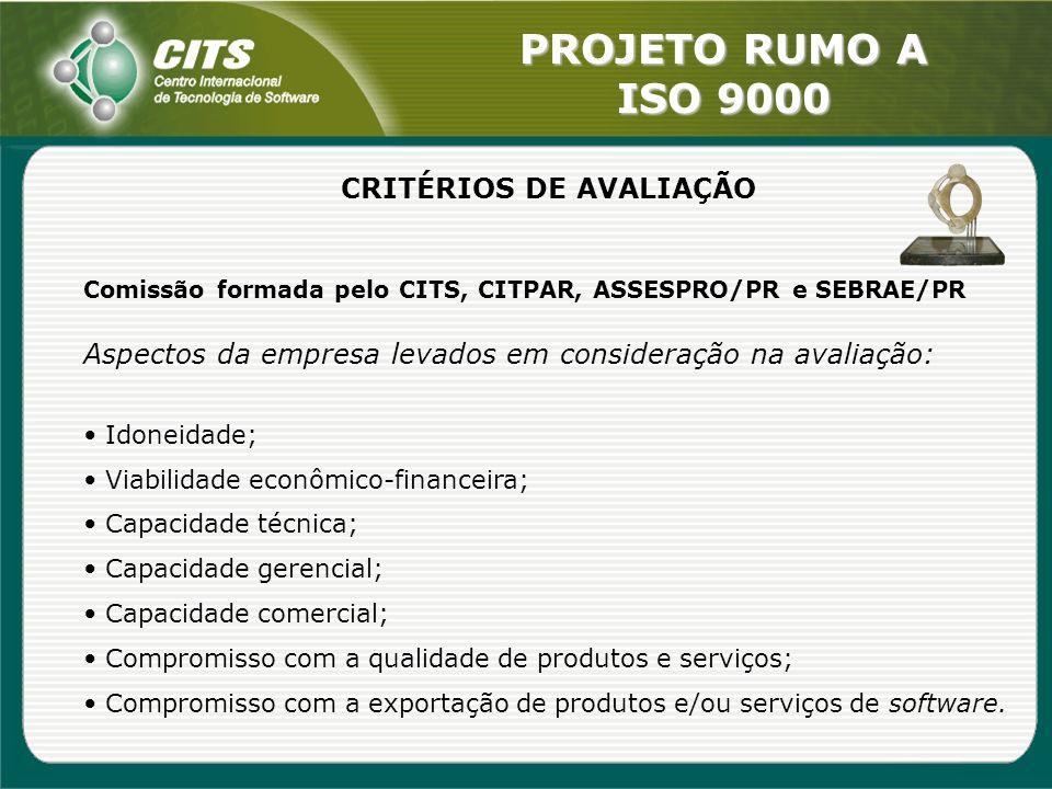 PROJETO RUMO A ISO 9000 CRITÉRIOS DE AVALIAÇÃO Comissão formada pelo CITS, CITPAR, ASSESPRO/PR e SEBRAE/PR Aspectos da empresa levados em consideração