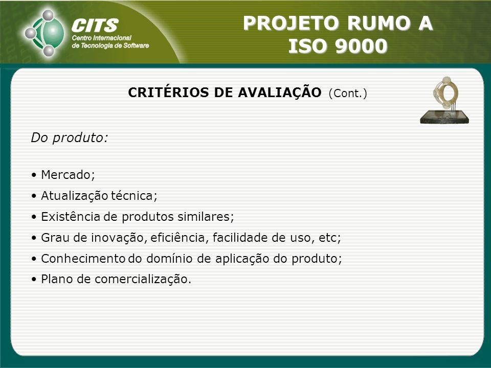 PROJETO RUMO A ISO 9000 CRITÉRIOS DE AVALIAÇÃO (Cont.) Do produto: Mercado; Atualização técnica; Existência de produtos similares; Grau de inovação, e