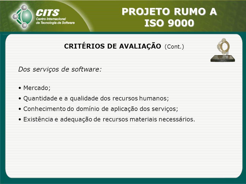 PROJETO RUMO A ISO 9000 Dos serviços de software: Mercado; Quantidade e a qualidade dos recursos humanos; Conhecimento do domínio de aplicação dos ser