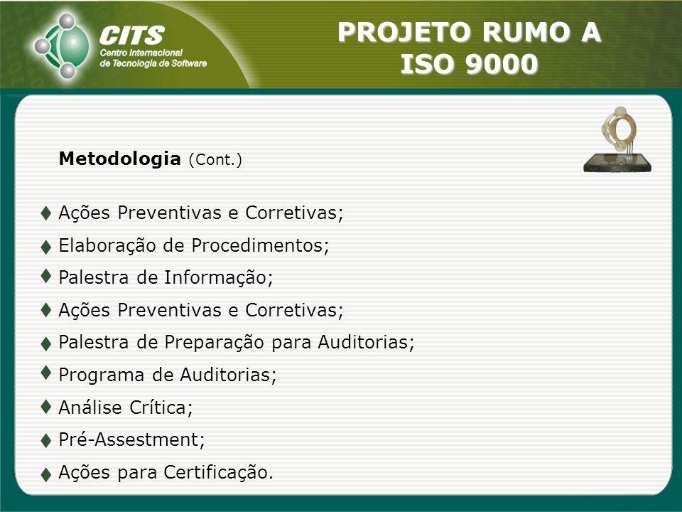 PROJETO RUMO A ISO 9000 Metodologia (Cont.) Ações Preventivas e Corretivas; Elaboração de Procedimentos; Palestra de Informação; Ações Preventivas e C