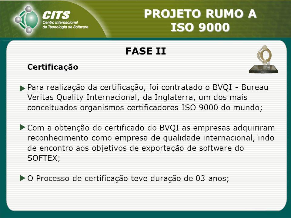 PROJETO RUMO A ISO 9000 FASE II Certificação Para realização da certificação, foi contratado o BVQI - Bureau Veritas Quality Internacional, da Inglate