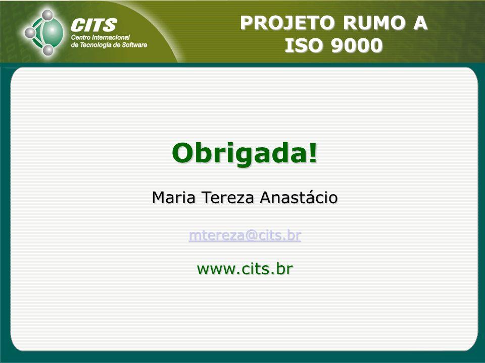 PROJETO RUMO A ISO 9000 Obrigada! Maria Tereza Anastácio mtereza@cits.br www.cits.br