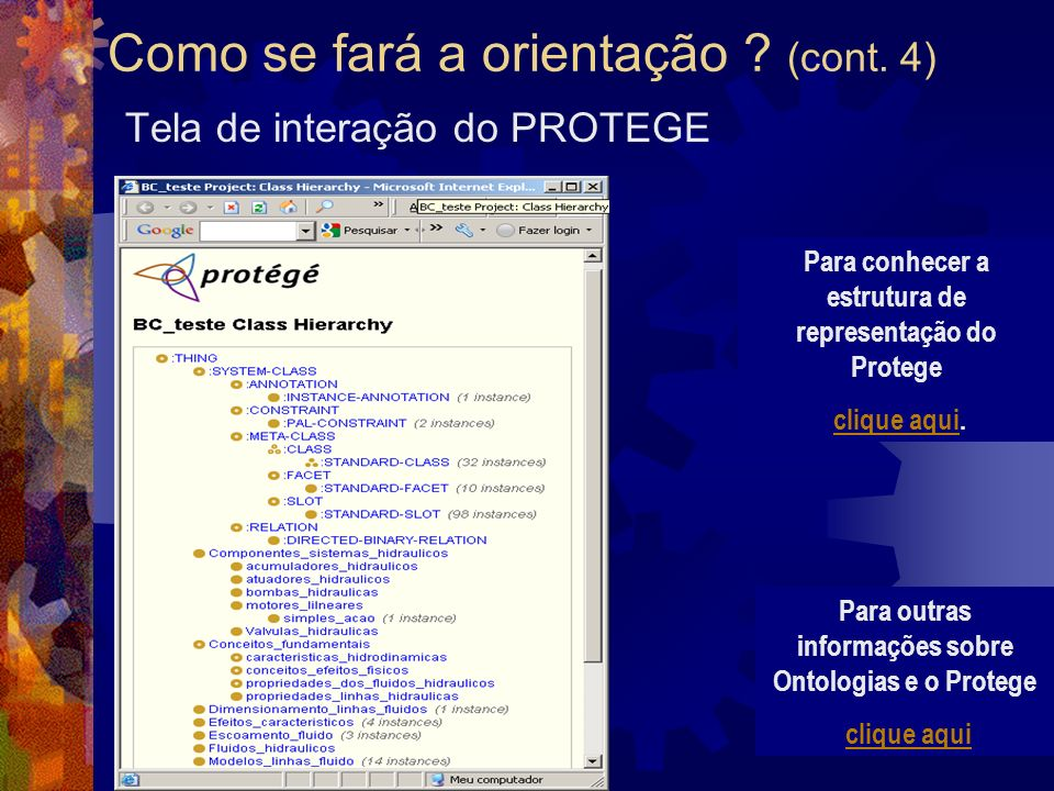 Como se fará a orientação ? (cont. 4) Tela de interação do PROTEGE Para conhecer a estrutura de representação do Protege clique aqui.clique aqui Para