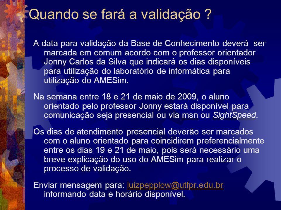 Quando se fará a validação ? A data para validação da Base de Conhecimento deverá ser marcada em comum acordo com o professor orientador Jonny Carlos