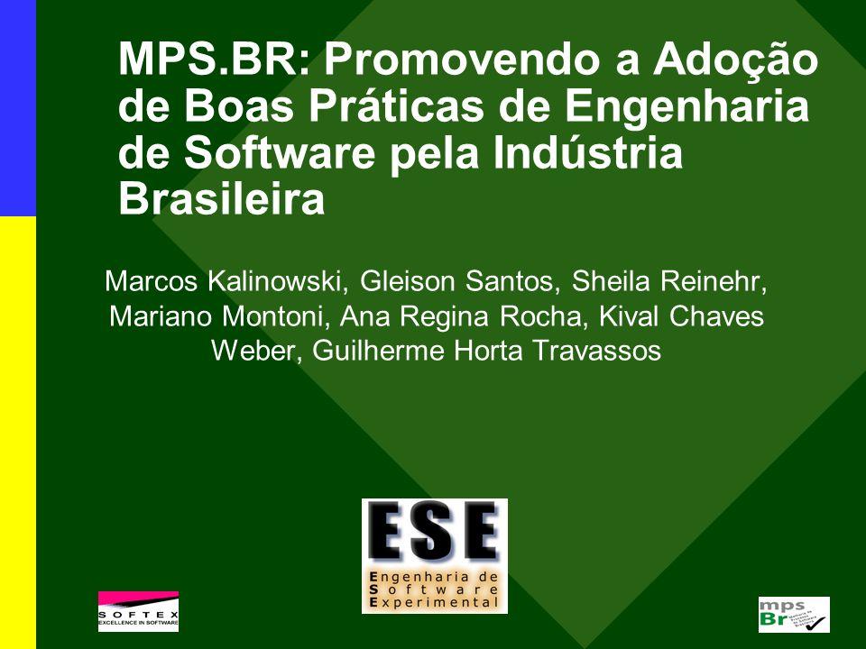 MPS.BR: Promovendo a Adoção de Boas Práticas de Engenharia de Software pela Indústria Brasileira Marcos Kalinowski, Gleison Santos, Sheila Reinehr, Ma