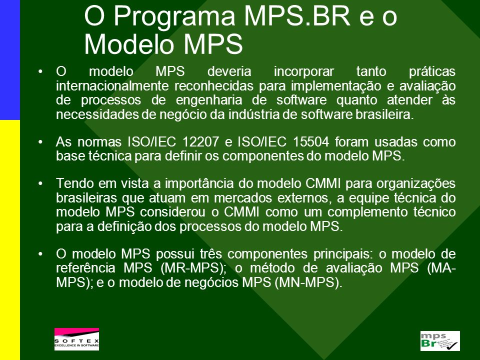 O Modelo de Referência MR-MPS O MR-MPS está em conformidade com a norma ISO/IEC 15504, satisfazendo os requisitos para modelo de referência de processos definidos na ISO/IEC 15504-2.