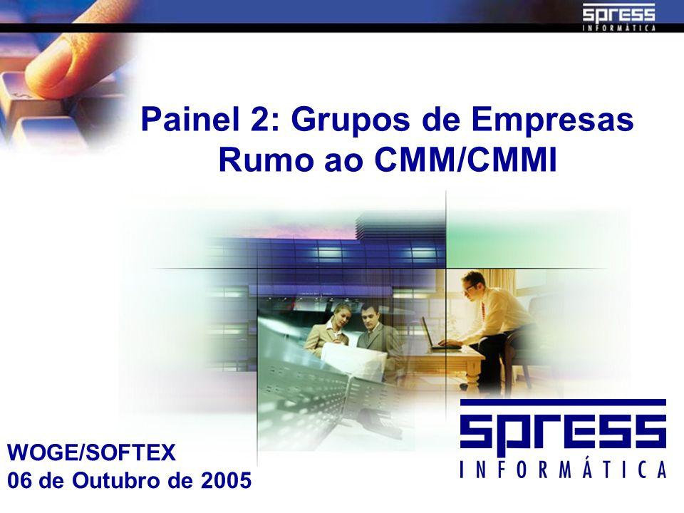 Painel 2: Grupos de Empresas Rumo ao CMM/CMMI WOGE/SOFTEX 06 de Outubro de 2005