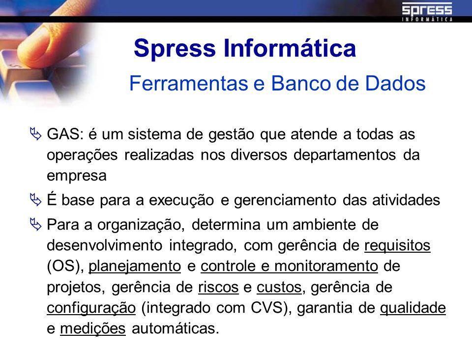 Spress Informática Ferramentas e Banco de Dados GAS: é um sistema de gestão que atende a todas as operações realizadas nos diversos departamentos da e