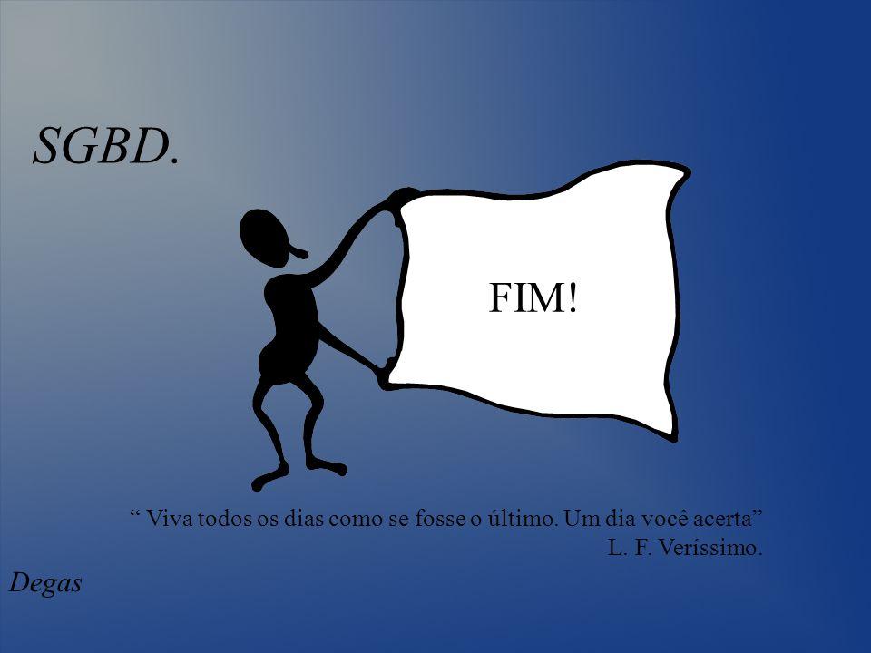 SGBD. FIM! Viva todos os dias como se fosse o último. Um dia você acerta L. F. Veríssimo. Degas