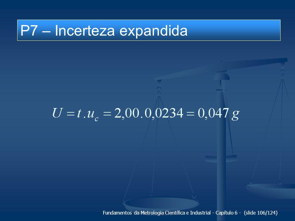 Fundamentos da Metrologia Científica e Industrial - Capítulo 6 - (slide 106/124) P7 – Incerteza expandida