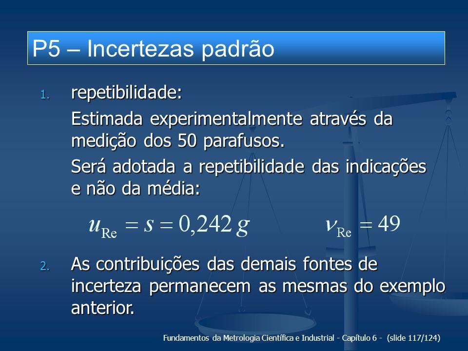 Fundamentos da Metrologia Científica e Industrial - Capítulo 6 - (slide 117/124) P5 – Incertezas padrão 1. repetibilidade: Estimada experimentalmente