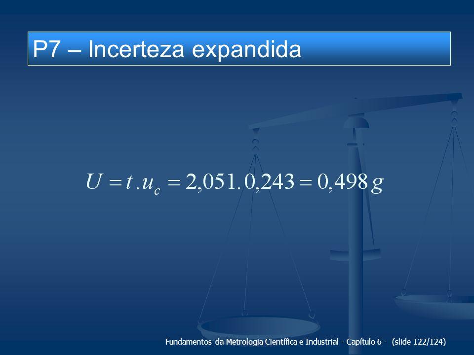 Fundamentos da Metrologia Científica e Industrial - Capítulo 6 - (slide 122/124) P7 – Incerteza expandida