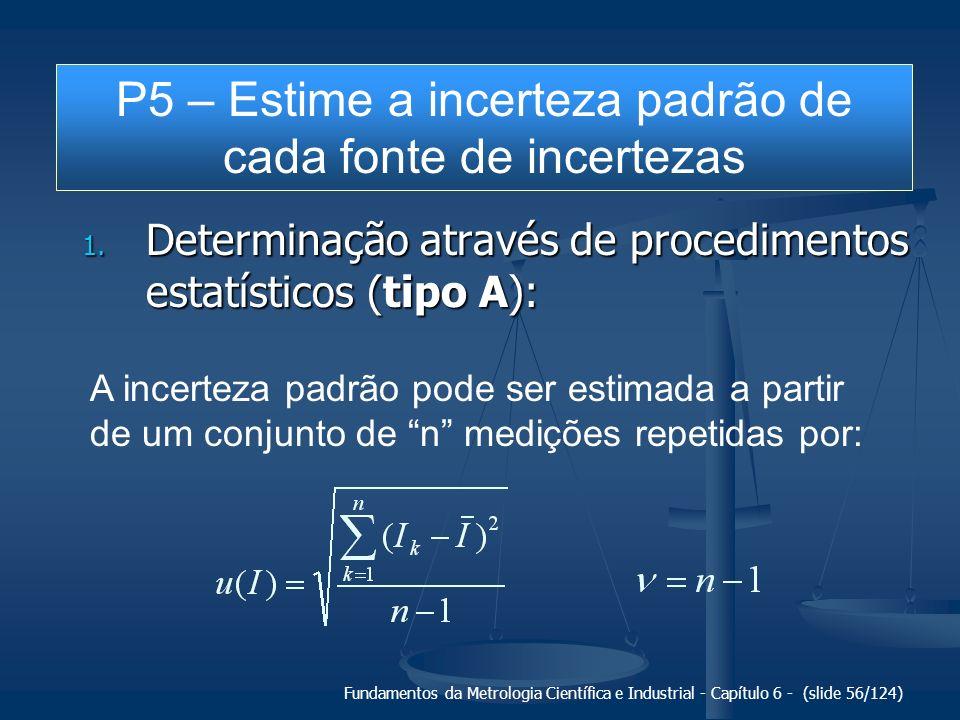 Fundamentos da Metrologia Científica e Industrial - Capítulo 6 - (slide 56/124) 1. Determinação através de procedimentos estatísticos (tipo A): A ince