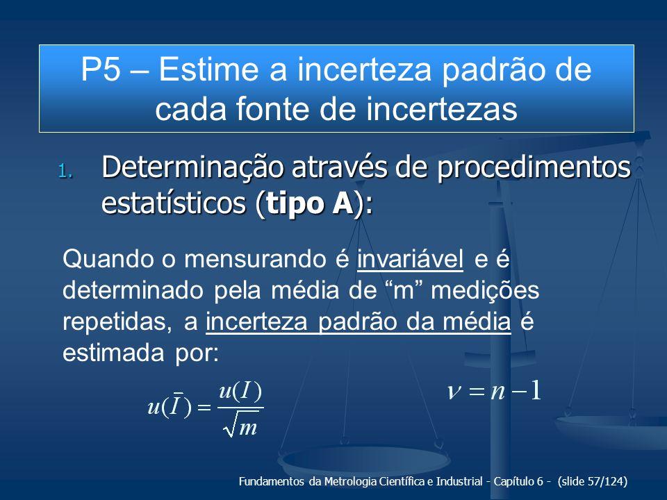 Fundamentos da Metrologia Científica e Industrial - Capítulo 6 - (slide 57/124) 1. Determinação através de procedimentos estatísticos (tipo A): Quando