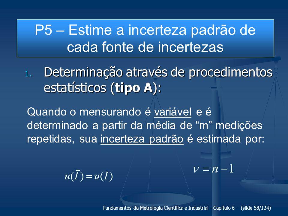 Fundamentos da Metrologia Científica e Industrial - Capítulo 6 - (slide 58/124) 1. Determinação através de procedimentos estatísticos (tipo A): Quando