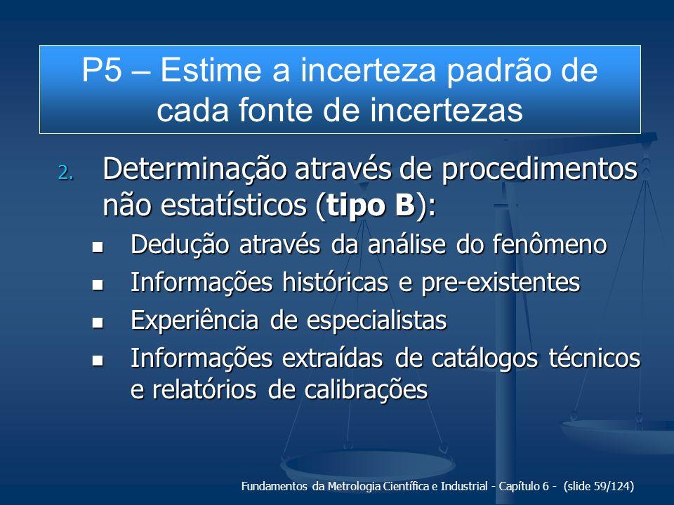 Fundamentos da Metrologia Científica e Industrial - Capítulo 6 - (slide 59/124) 2. Determinação através de procedimentos não estatísticos (tipo B): De