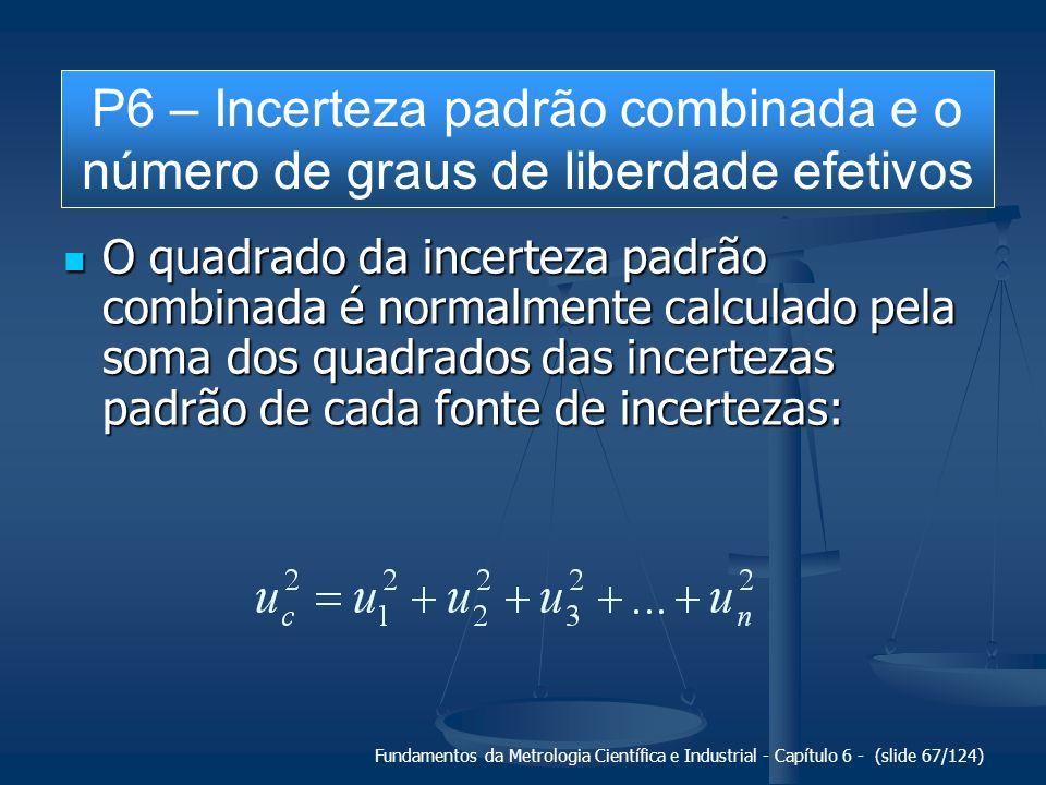 Fundamentos da Metrologia Científica e Industrial - Capítulo 6 - (slide 67/124) O quadrado da incerteza padrão combinada é normalmente calculado pela