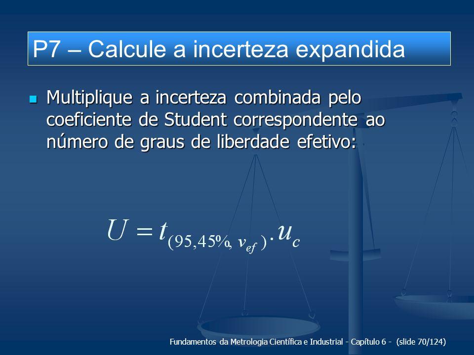 Fundamentos da Metrologia Científica e Industrial - Capítulo 6 - (slide 70/124) Multiplique a incerteza combinada pelo coeficiente de Student correspo