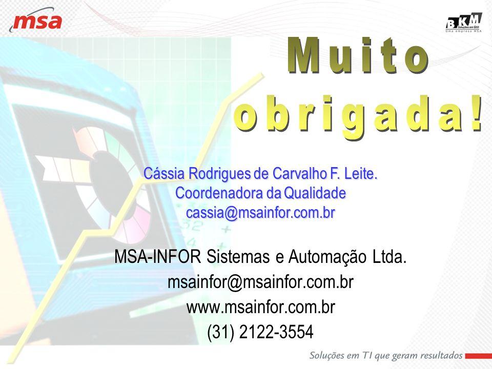 Cássia Rodrigues C. F. Leite 18 MSA-INFOR Sistemas e Automação Ltda. msainfor@msainfor.com.br www.msainfor.com.br (31) 2122-3554 Cássia Rodrigues de C