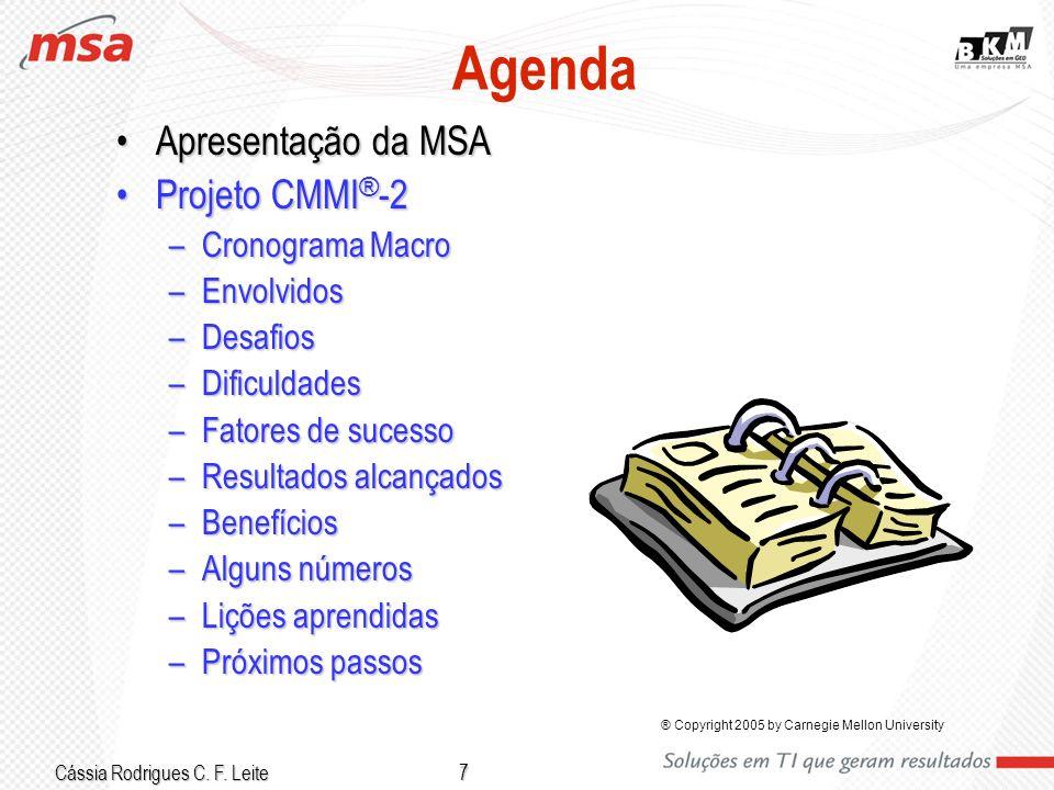 Cássia Rodrigues C. F. Leite 7 Agenda Apresentação da MSAApresentação da MSA Projeto CMMI ® -2Projeto CMMI ® -2 –Cronograma Macro –Envolvidos –Desafio