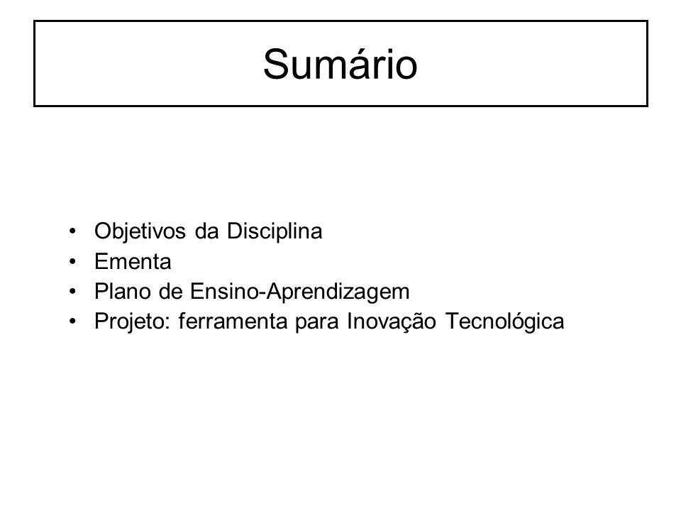 Sumário Objetivos da Disciplina Ementa Plano de Ensino-Aprendizagem Projeto: ferramenta para Inovação Tecnológica