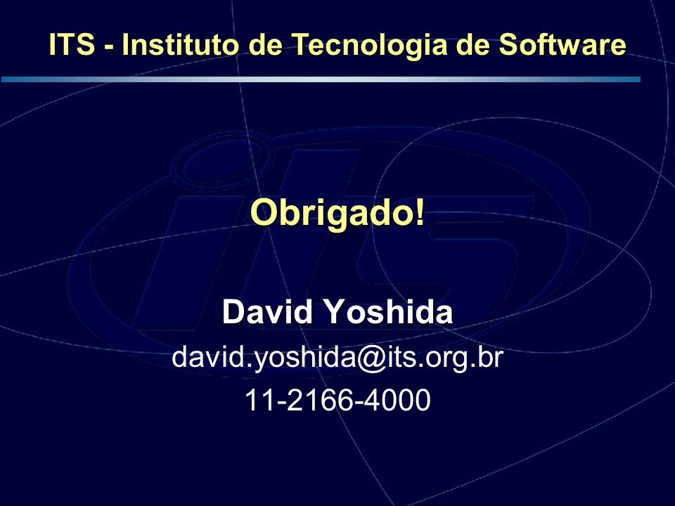 Obrigado! David Yoshida david.yoshida@its.org.br 11-2166-4000 ITS - Instituto de Tecnologia de Software