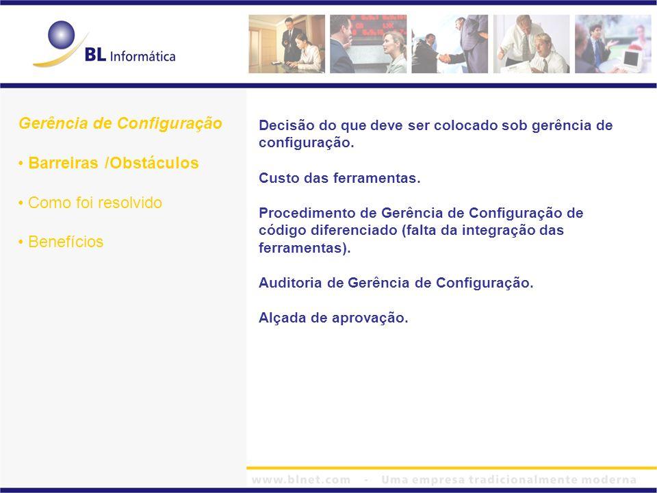 Gerência de Configuração Barreiras /Obstáculos Como foi resolvido Benefícios Decisão do que deve ser colocado sob gerência de configuração. Custo das