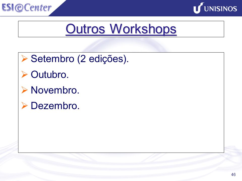 46 Outros Workshops Setembro (2 edições). Outubro. Novembro. Dezembro.