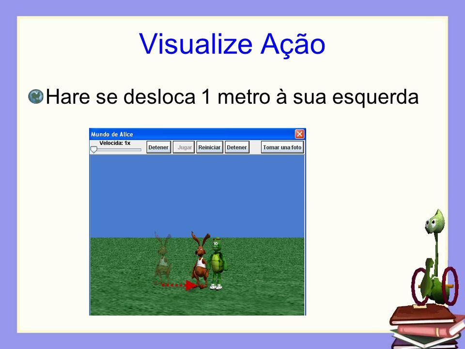 Visualize Ação Hare se desloca 1 metro à sua esquerda