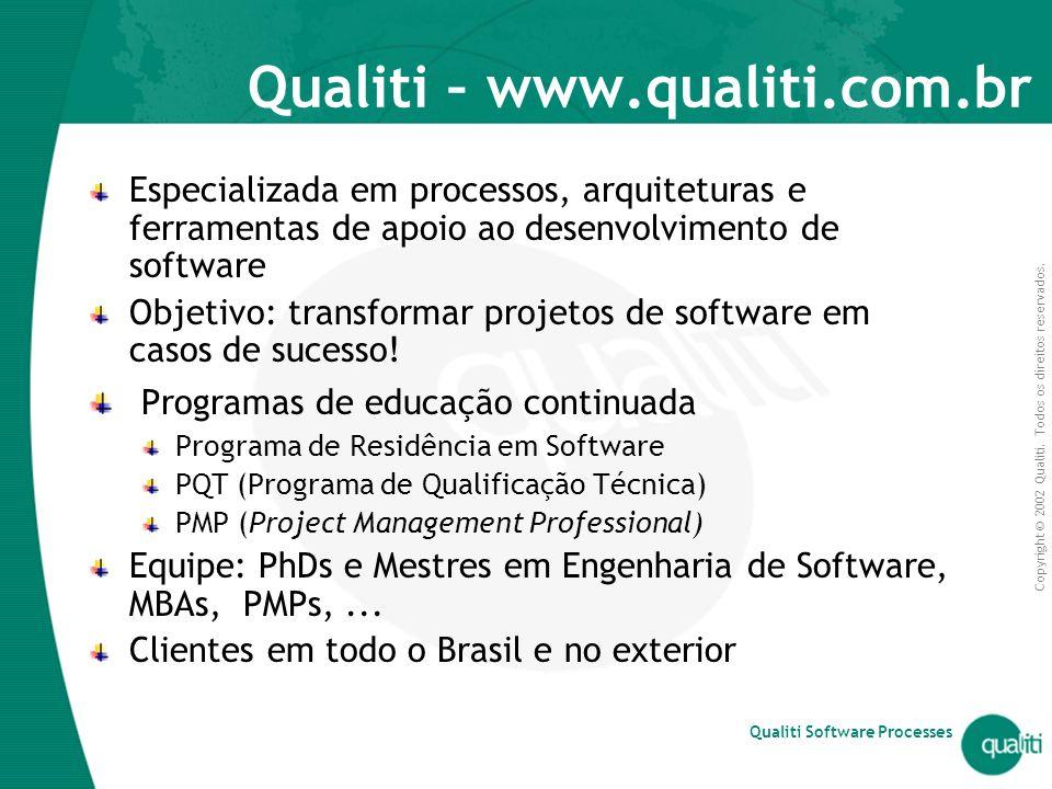 Copyright © 2002 Qualiti. Todos os direitos reservados. Qualiti Software Processes Qualiti – www.qualiti.com.br Especializada em processos, arquitetur