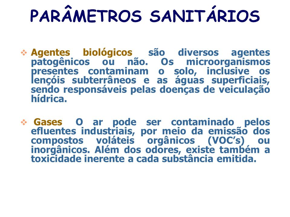 PARÂMETROS SANITÁRIOS Nitrogênio e Fósforo: presentes nos esgotos sanitários e nos efluentes industriais são essenciais às diversas formas de vida, ca