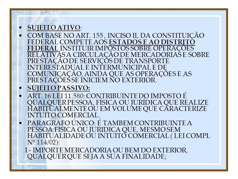 SUJEITO ATIVOSUJEITO ATIVO: COM BASE NO ART. 155, INCISO II, DA CONSTITUIÇÃO FEDERAL COMPETE AOS ESTADOS E AO DISTRITO FEDERAL INSTITUIR IMPOSTOS SOBR