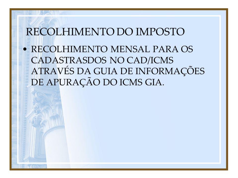 RECOLHIMENTO DO IMPOSTO RECOLHIMENTO MENSAL PARA OS CADASTRASDOS NO CAD/ICMS ATRAVÉS DA GUIA DE INFORMAÇÕES DE APURAÇÃO DO ICMS GIA.