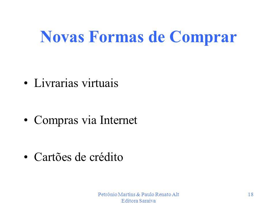 Petrônio Martins & Paulo Renato Alt Editora Saraiva 18 Novas Formas de Comprar Livrarias virtuais Compras via Internet Cartões de crédito