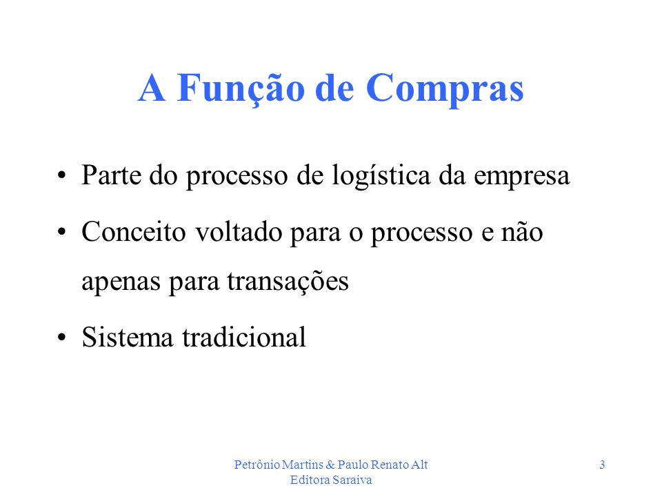 Petrônio Martins & Paulo Renato Alt Editora Saraiva 3 A Função de Compras Parte do processo de logística da empresa Conceito voltado para o processo e