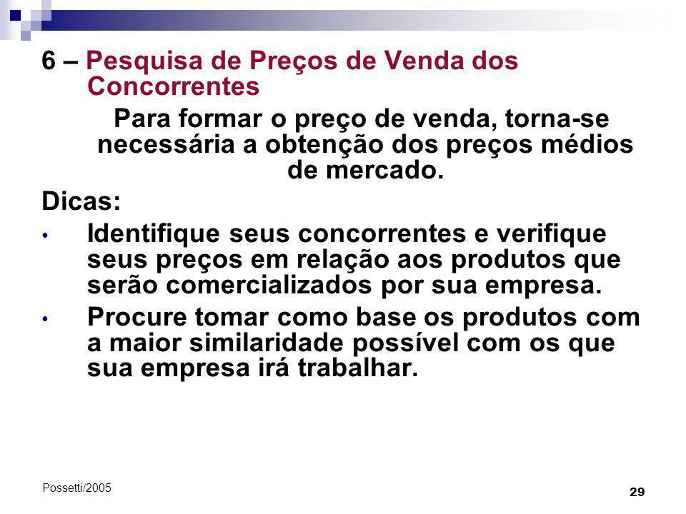 29 Possetti/2005 6 – Pesquisa de Preços de Venda dos Concorrentes Para formar o preço de venda, torna-se necessária a obtenção dos preços médios de me