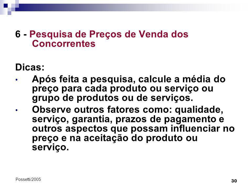 30 Possetti/2005 6 - Pesquisa de Preços de Venda dos Concorrentes Dicas: Após feita a pesquisa, calcule a média do preço para cada produto ou serviço
