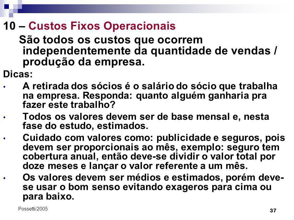 37 Possetti/2005 10 – Custos Fixos Operacionais São todos os custos que ocorrem independentemente da quantidade de vendas / produção da empresa. Dicas