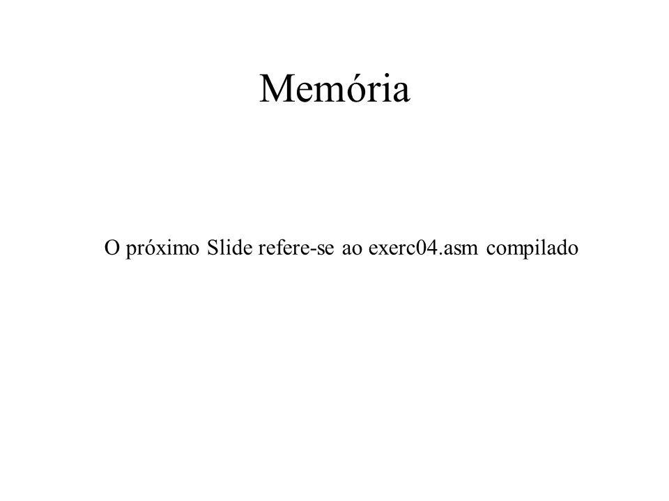 Memória O próximo Slide refere-se ao exerc04.asm compilado