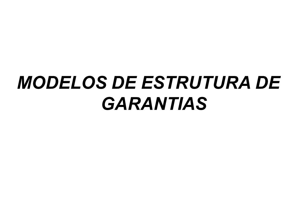 MODELOS DE ESTRUTURA DE GARANTIAS