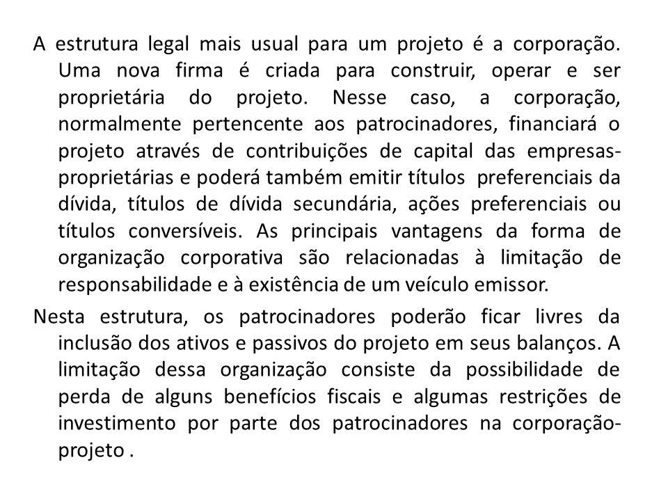 A estrutura legal mais usual para um projeto é a corporação. Uma nova firma é criada para construir, operar e ser proprietária do projeto. Nesse caso,