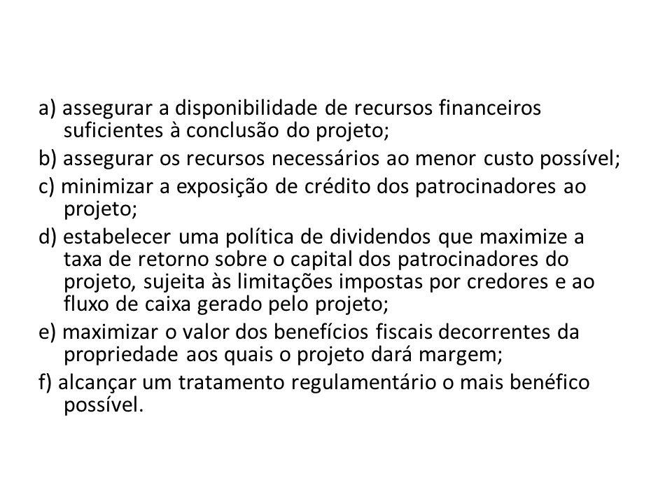a) assegurar a disponibilidade de recursos financeiros suficientes à conclusão do projeto; b) assegurar os recursos necessários ao menor custo possíve